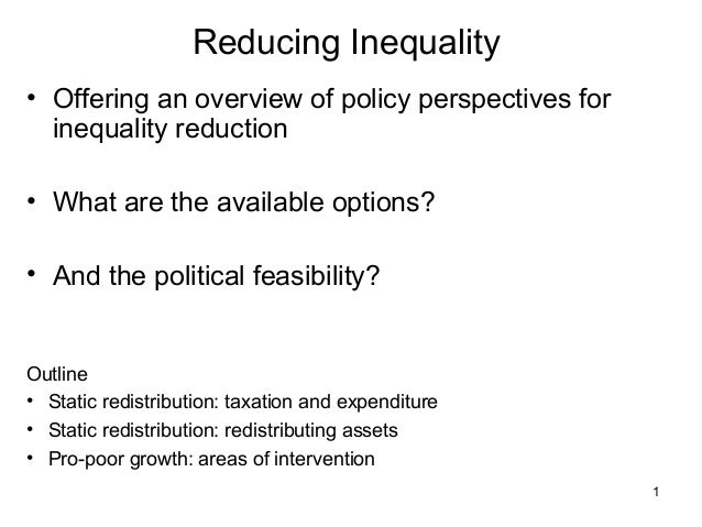 1Reducing Inequality• Offering an overview of policy perspectives forinequality reduction• What are the available options?...