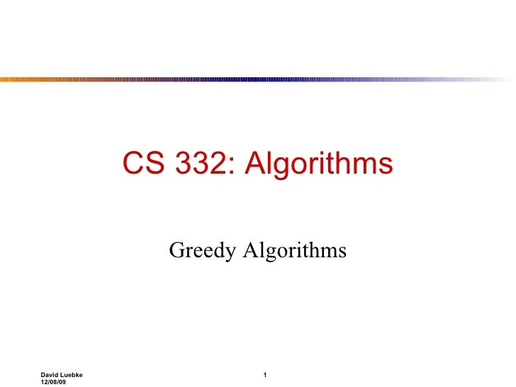 CS 332: Algorithms Greedy Algorithms