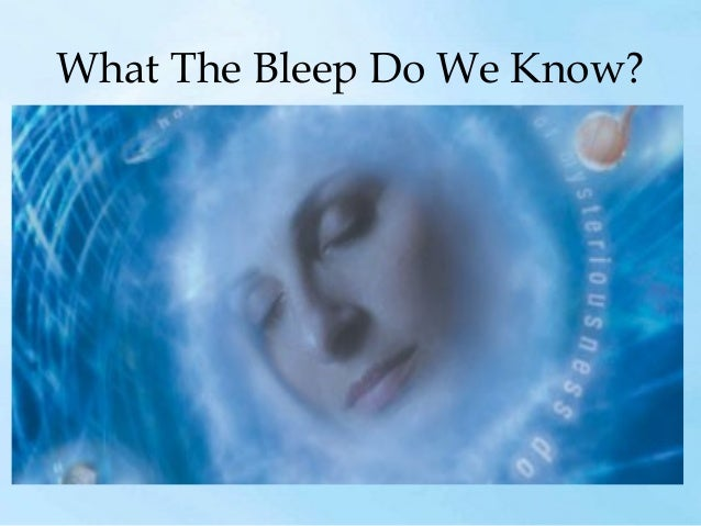 What The Bleep Do We Know?