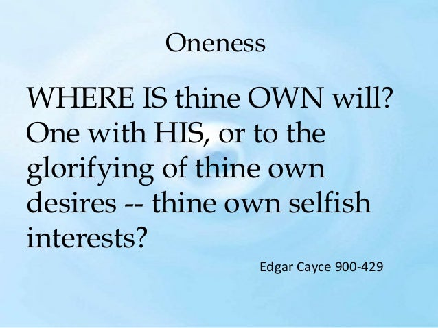 Oneness  WHERE IS thine OWN will? One with HIS, or to the glorifying of thine own desires -- thine own selfish interests? ...