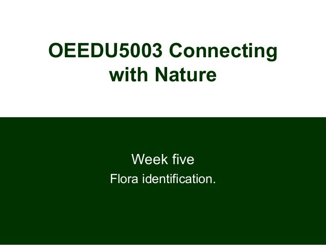 OEEDU5003 Connecting with Nature Week five Flora identification.