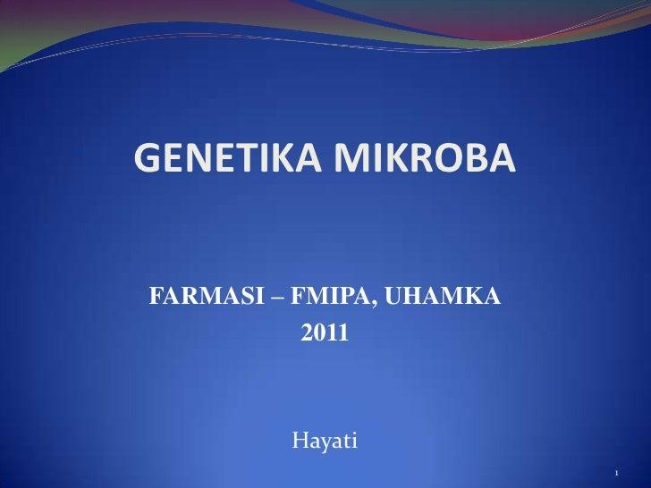 GENETIKA MIKROBAFARMASI – FMIPA, UHAMKA           2011         Hayati                          1