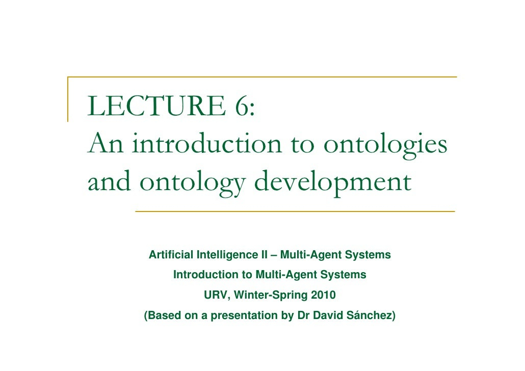 LECTURE 6: An introduction to ontologies and ontology development      Artificial Intelligence II – Multi-Agent Systems   ...