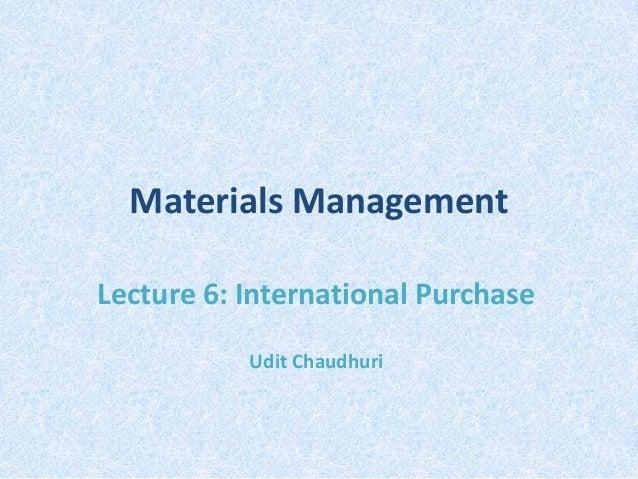 Materials Management Lecture 6: International Purchase Udit Chaudhuri