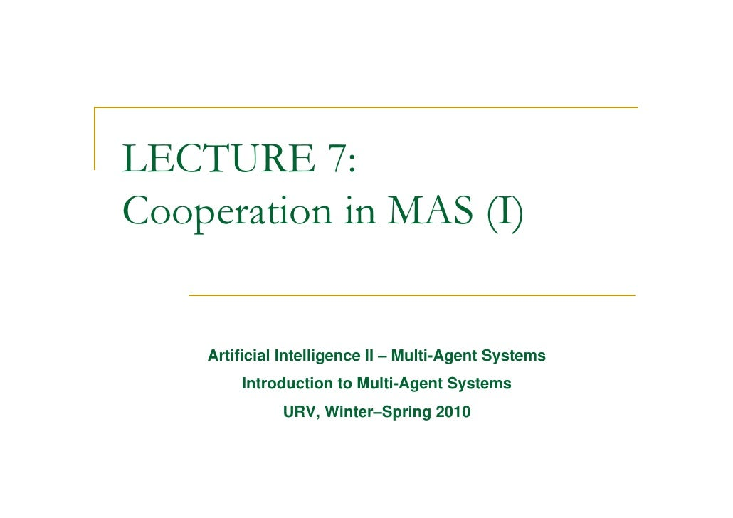 LECTURE 7: Cooperation in MAS (I)       Artificial Intelligence II – Multi-Agent Systems         Introduction to Multi-Age...