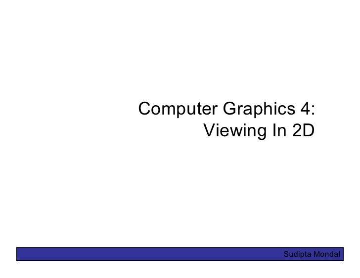 Computer Graphics 4:       Viewing In 2D                     Sudipta Mondal