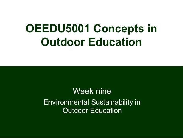 OEEDU5001 Concepts inOutdoor EducationWeek nineEnvironmental Sustainability inOutdoor Education