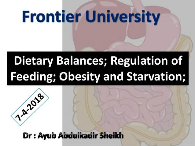 Dietary Balances; Regulation of Feeding; Obesity and Starvation;