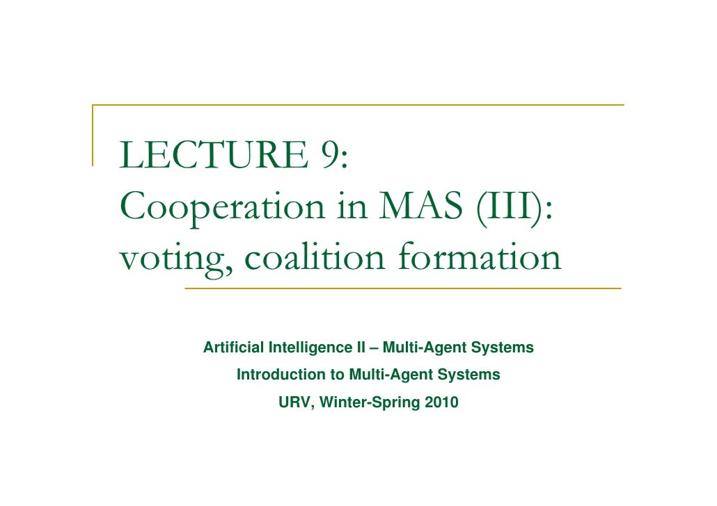 LECTURE 9: Cooperation in MAS (III): voting, coalition formation      Artificial Intelligence II – Multi-Agent Systems    ...