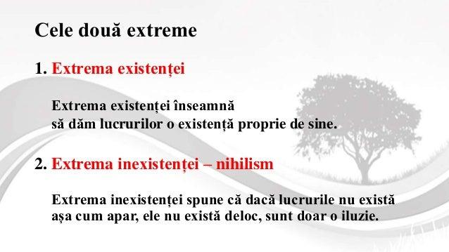 Cele două extreme 1. Extrema existenței Extrema existenței înseamnă să dăm lucrurilor o existență proprie de sine. 2. Extr...