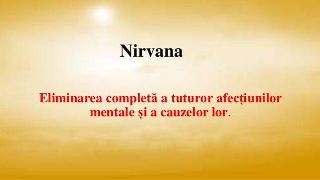 Nirvana Eliminarea completă a tuturor afecțiunilor mentale și a cauzelor lor.
