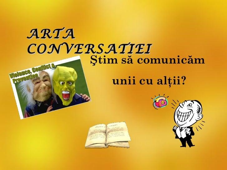 ARTACONVERSATIEI      Ştim să comunicăm         unii cu alţii?