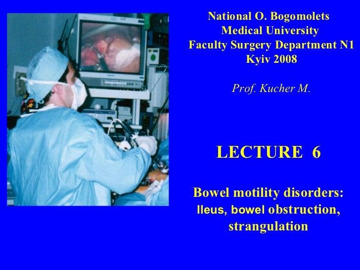 LECTURE  6 Bowel motility disorders:  Ileus, bowel  obstruction, strangulation National O. Bogomolets  Medical  University...