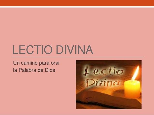 LECTIO DIVINA Un camino para orar la Palabra de Dios
