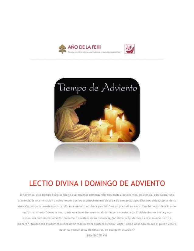 LECTIO DIVINA I DOMINGO DE ADVIENTO El Adviento, este tiempo litúrgico fuerte que estamos comenzando, nos invita a detener...