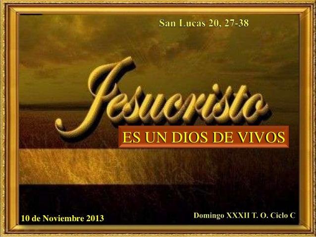 ES UN DIOS DE VIVOS  10 de Noviembre 2013