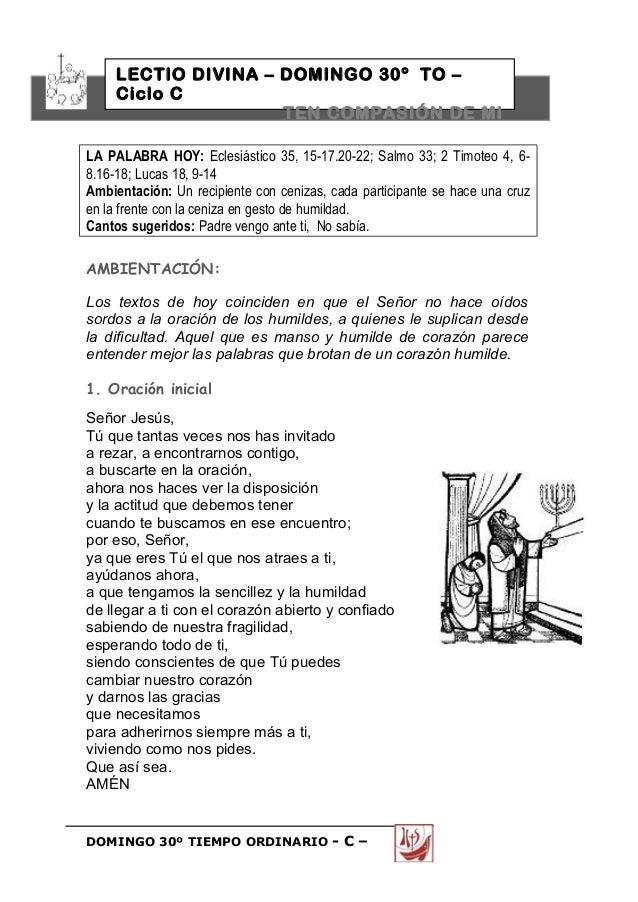 LECTIO DIVINA – DOMINGO 30º TO – Ciclo C TEN COMPASIÓN DE MI LA PALABRA HOY: Eclesiástico 35, 15-17.20-22; Salmo 33; 2 Tim...
