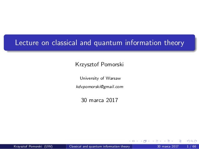 Lecture on classical and quantum information theory Krzysztof Pomorski University of Warsaw kdvpomorski@gmail.com 30 marca...