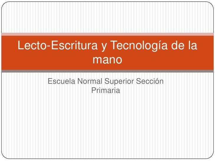 Escuela Normal Superior Sección Primaria<br />Lecto-Escritura y Tecnología de la mano<br />