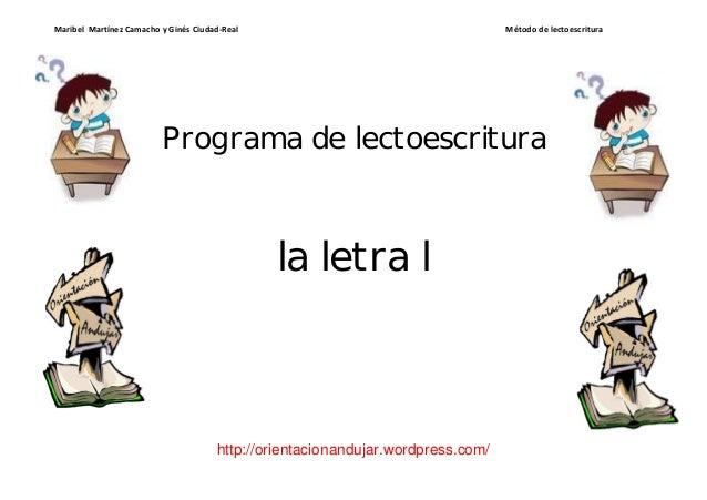 Maribel Martínez Camacho y Ginés Ciudad-Real Método de lectoescritura http://orientacionandujar.wordpress.com/ Programa de...