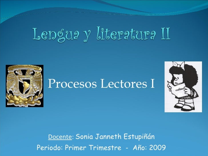 Procesos Lectores I Docente :  Sonia Janneth Estupiñán Periodo: Primer Trimestre  -  Año: 2009