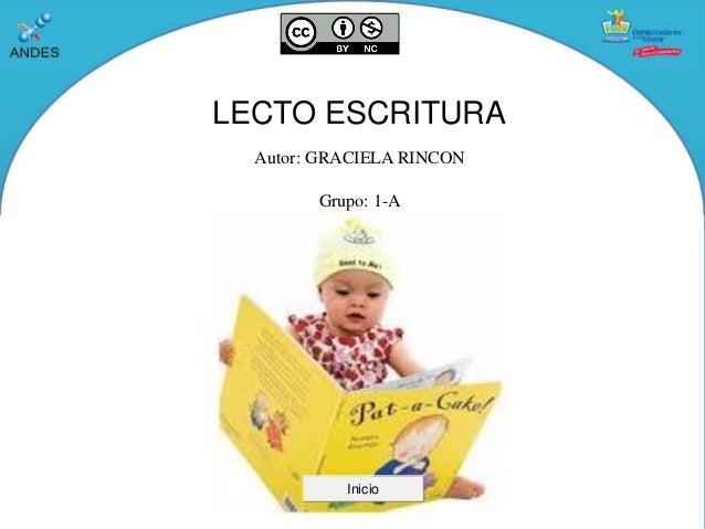 LECTO ESCRITURA Autor: GRACIELA RINCON Grupo: 1-A Inicio