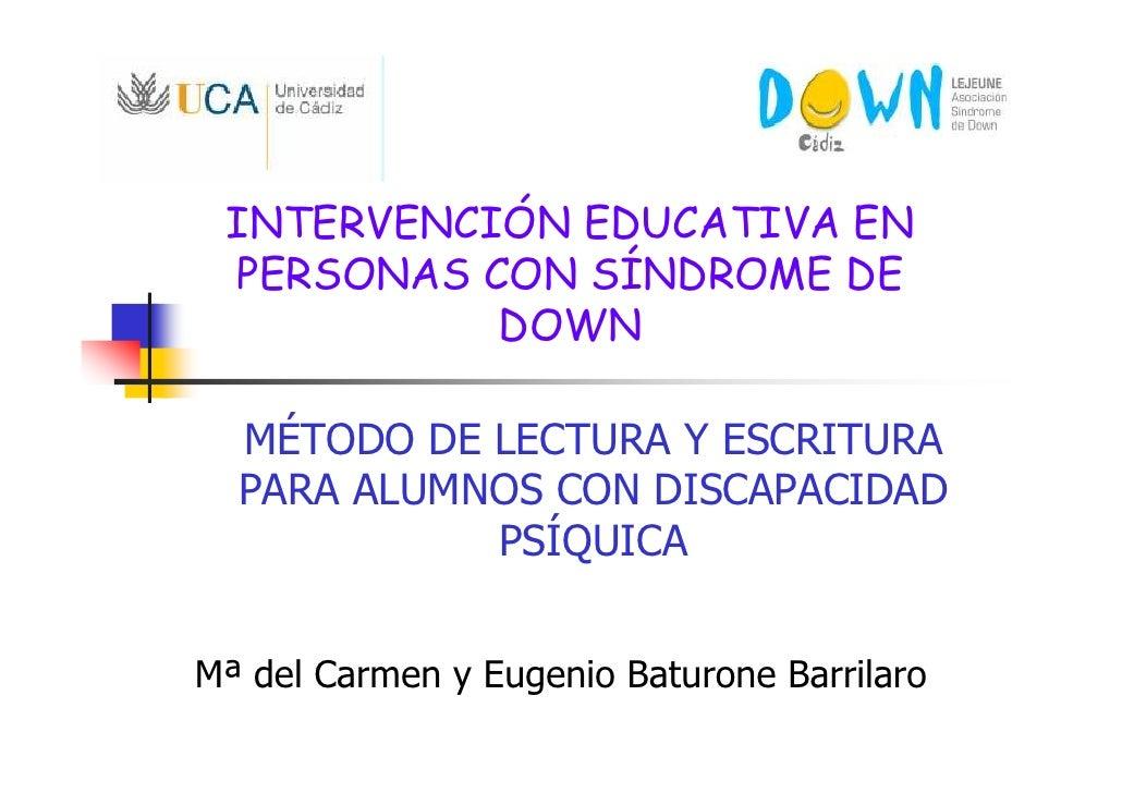 INTERVENCIÓN EDUCATIVA EN  PERSONAS CON SÍNDROME DE            DOWN    MÉTODO DE LECTURA Y ESCRITURA   PARA ALUMNOS CON DI...