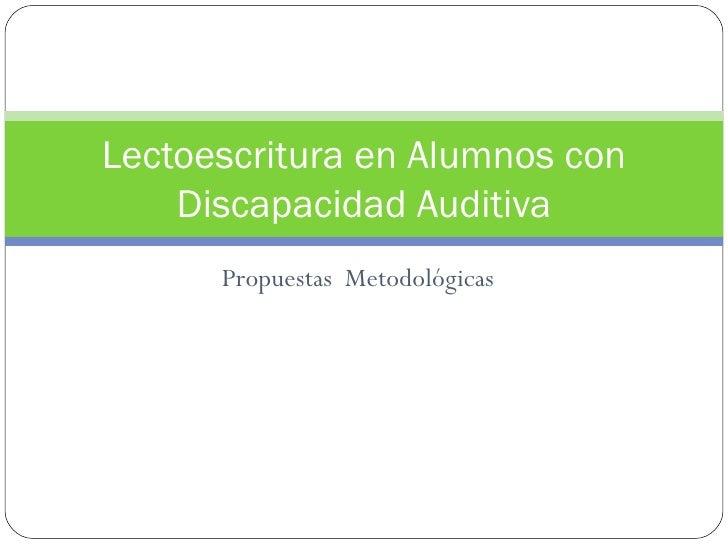 Lectoescritura en Alumnos con    Discapacidad Auditiva      Propuestas Metodológicas