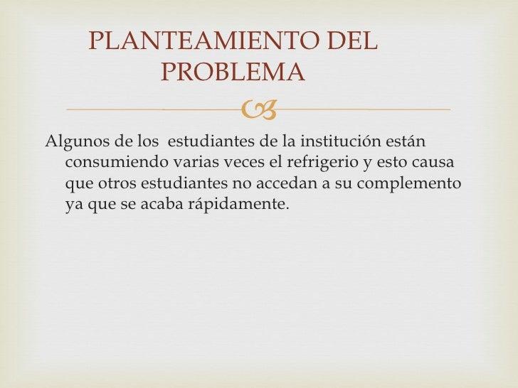 PLANTEAMIENTO DEL         PROBLEMA                        Algunos de los estudiantes de la institución están  consumiendo...