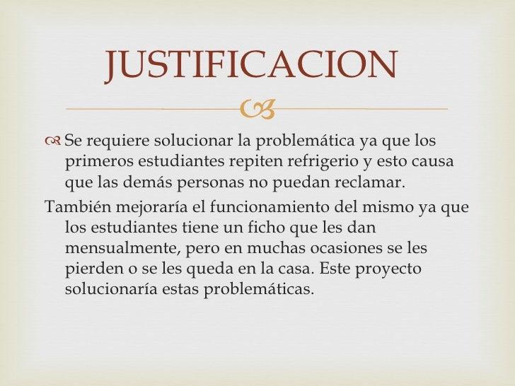 JUSTIFICACION               Se requiere solucionar la problemática ya que los  primeros estudiantes repiten refrigerio y...