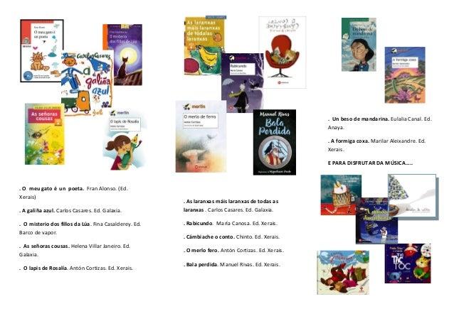 . O meu gato é un poeta. Fran Alonso. (Ed. Xerais) . A galiña azul. Carlos Casares. Ed. Galaxia. . O misterio dos fillos d...