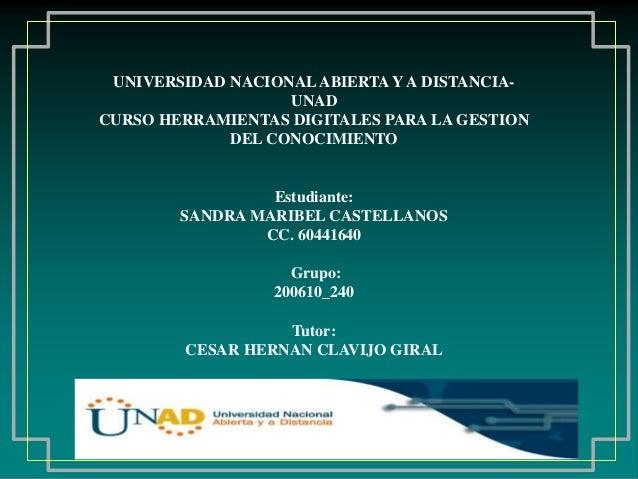 UNIVERSIDAD NACIONALABIERTA Y A DISTANCIA- UNAD CURSO HERRAMIENTAS DIGITALES PARA LA GESTION DEL CONOCIMIENTO Estudiante: ...