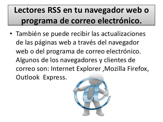 Lectores RSS en tu navegador web o programa de correo electrónico. • También se puede recibir las actualizaciones de las p...