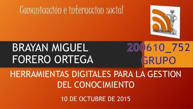 BRAYAN MIGUEL FORERO ORTEGA Comunicación e interaccion social HERRAMIENTAS DIGITALES PARA LA GESTION DEL CONOCIMIENTO 10 D...