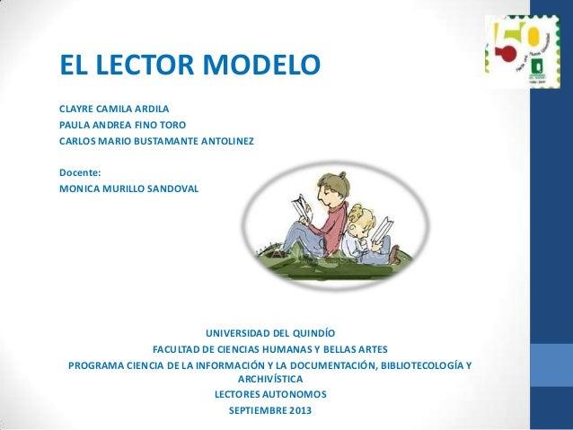 EL LECTOR MODELO CLAYRE CAMILA ARDILA PAULA ANDREA FINO TORO CARLOS MARIO BUSTAMANTE ANTOLINEZ Docente: MONICA MURILLO SAN...