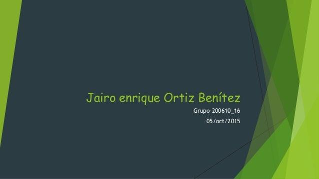 Jairo enrique Ortiz Benítez Grupo-200610_16 05/oct/2015