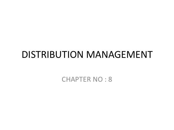 DISTRIBUTION MANAGEMENT <br />CHAPTER NO : 8<br />