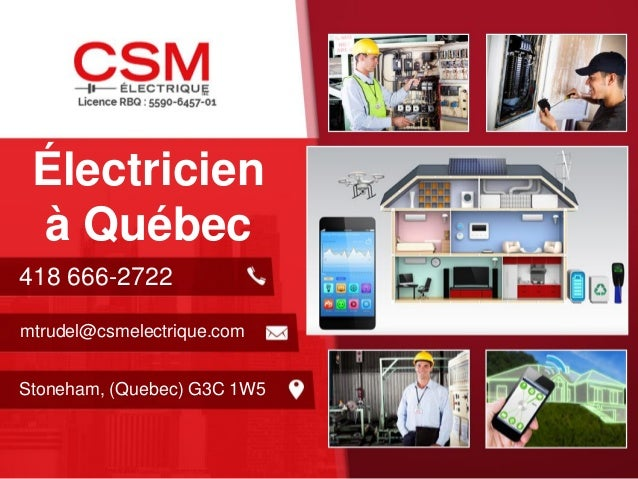 Électricien à Québec  418 666-2722  mtrudel@csmelectrique.com  Stoneham, (Quebec) G3C 1W5
