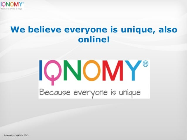We believe everyone is unique, also online!  © Copyright IQNOMY 2013