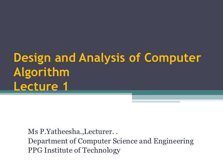 Design and Analysis of Computer Algorithm Lecture 1 Ms P.Yatheesha.,Lecturer. .  Department of Computer Science and Engine...