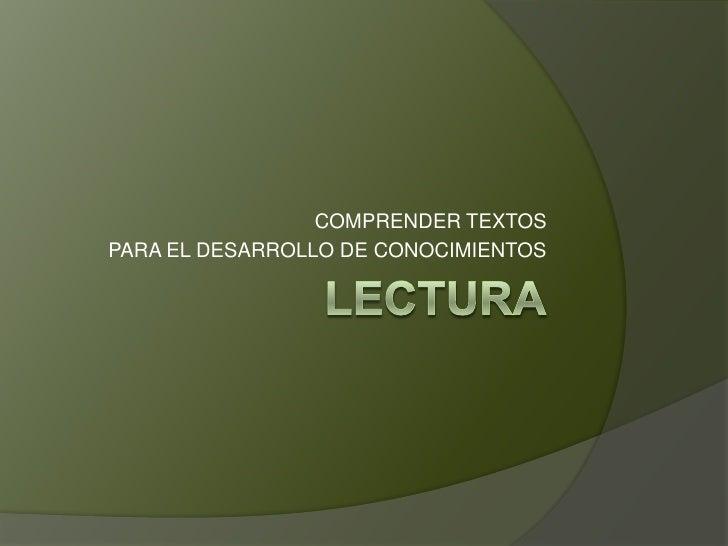 LECTURA<br />COMPRENDER TEXTOS<br />PARA EL DESARROLLO DE CONOCIMIENTOS<br />