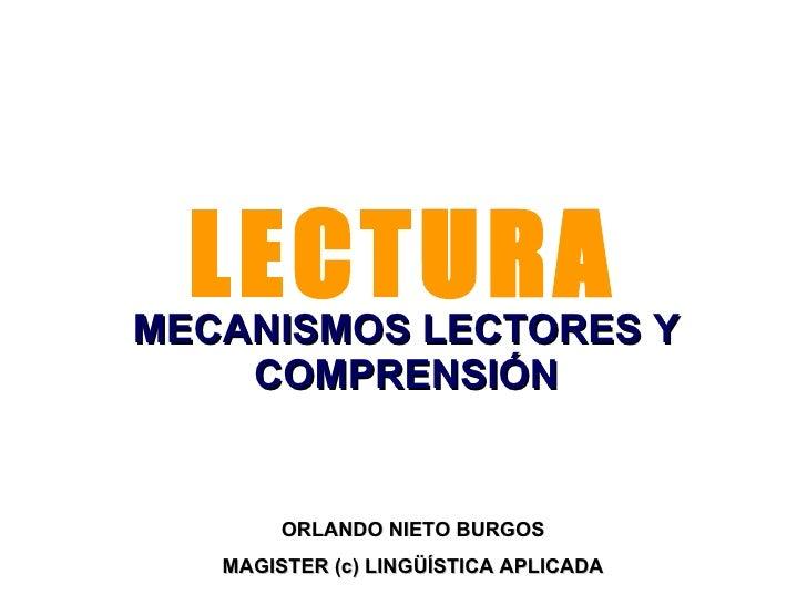 LECTURA MECANISMOS LECTORES Y COMPRENSIÓN ORLANDO NIETO BURGOS MAGISTER (c) LINGÜÍSTICA APLICADA