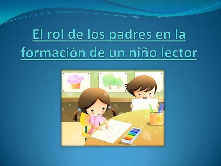 Muchas veces los padres solicitan de nosotros, los docentes, consejos paraincentivar en sus hijos el gusto por la lectura ...