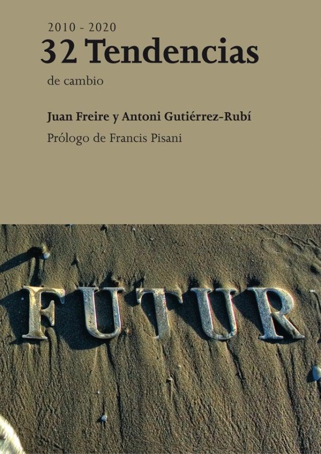 1 2010-2020 32 Tendencias de cambio Juan Freire y Antoni Gutiérrez-Rubí Prólogo de Francis Pisani