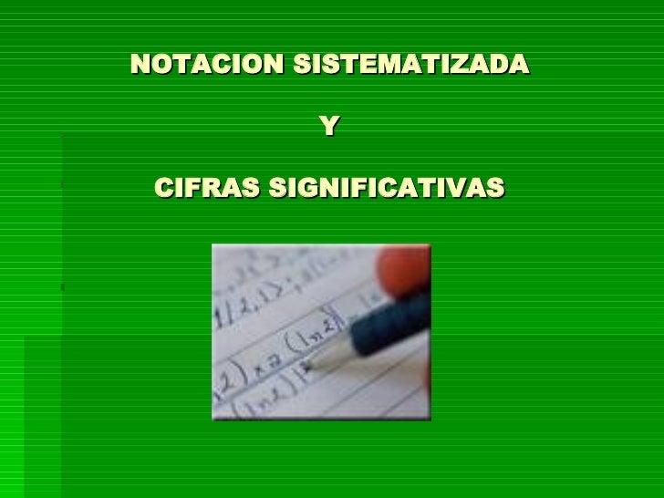 NOTACION SISTEMATIZADA Y CIFRAS SIGNIFICATIVAS