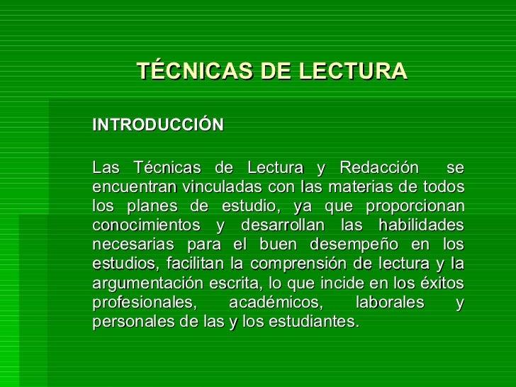 TÉCNICAS DE LECTURA  INTRODUCCIÓN Las Técnicas de Lectura y Redacción  se encuentran vinculadas con las materias de todos ...