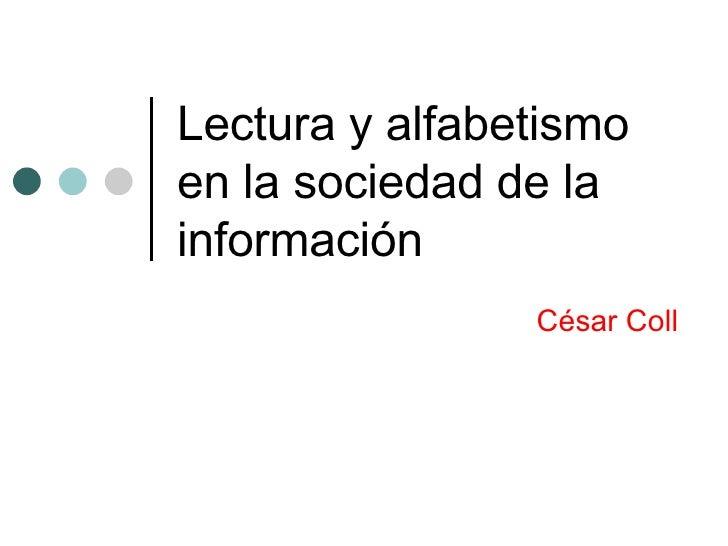 Lectura y alfabetismo en la sociedad de la información César Coll
