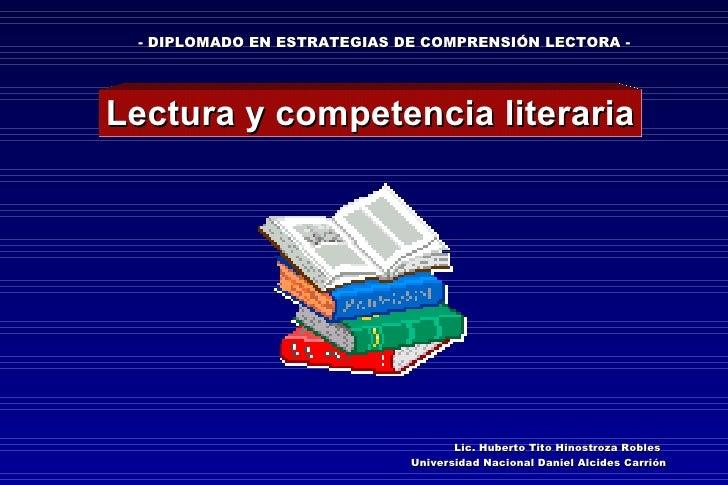 Lectura y competencia literaria Lic. Huberto Tito Hinostroza Robles Universidad Nacional Daniel Alcides Carrión - DIPLOMAD...