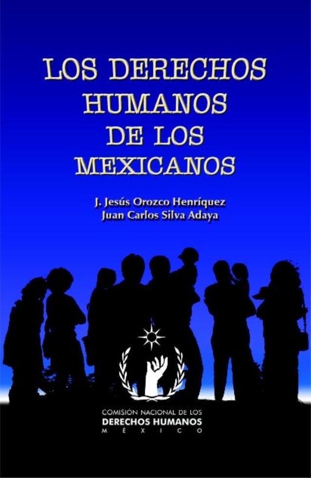 J. JESÚS OROZCO HENRÍQUEZ / JUAN CARLOS SILVA ADAYA  LOS DERECHOS HUMANOS DE LOS MEXICANOS  COMISIÓN NACIONAL DE LOS DEREC...