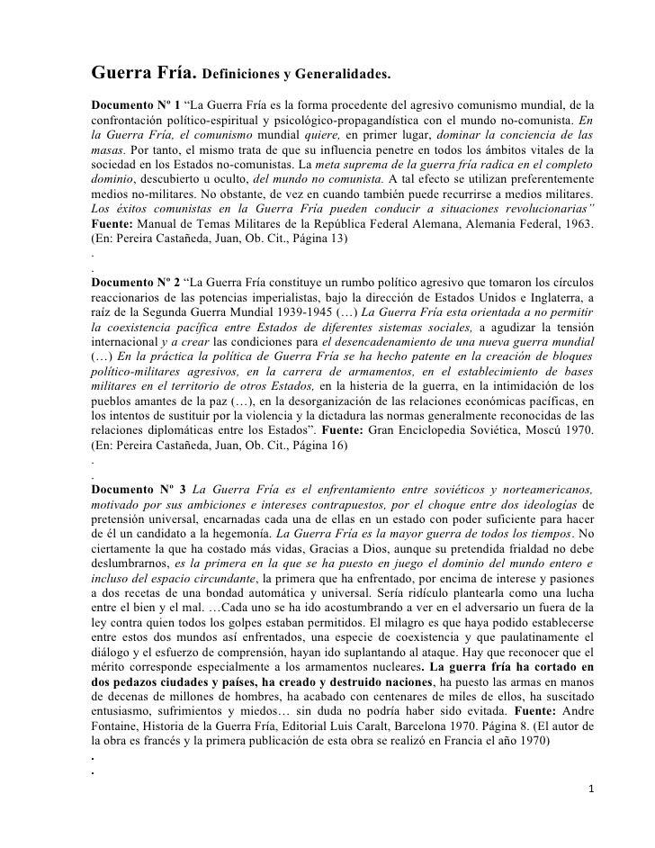 """Guerra Fría. Definiciones y Generalidades. Documento Nº 1 """"La Guerra Fría es la forma procedente del agresivo comunismo mu..."""